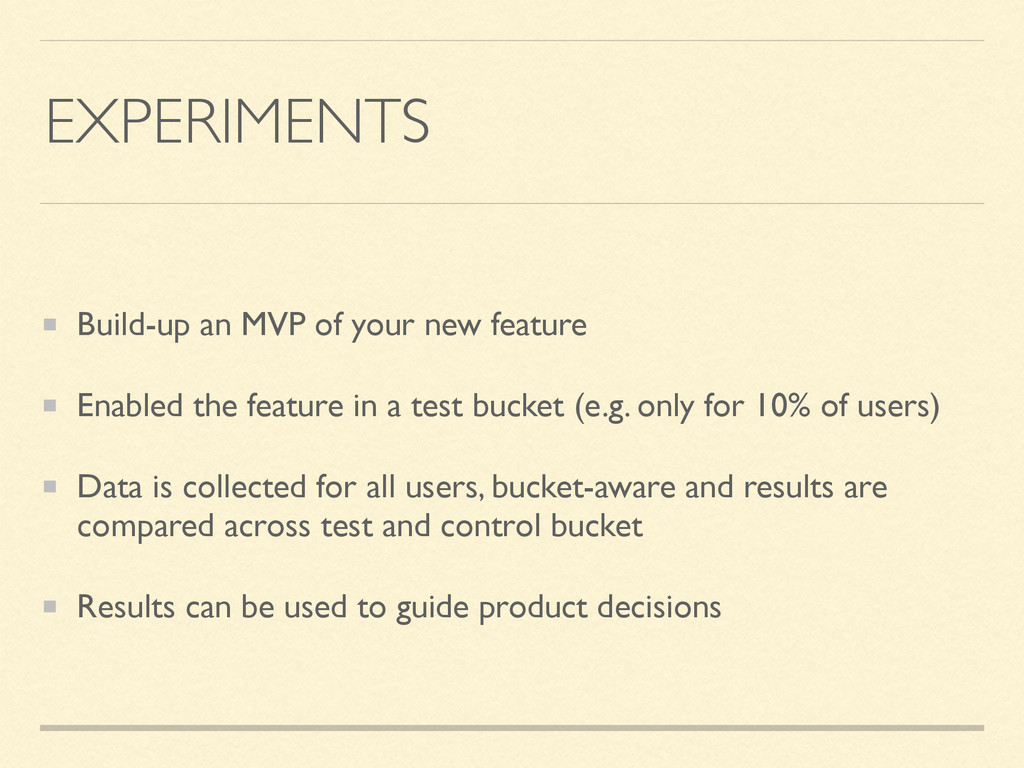 EXPERIMENTS Build-up an MVP of your new feature...