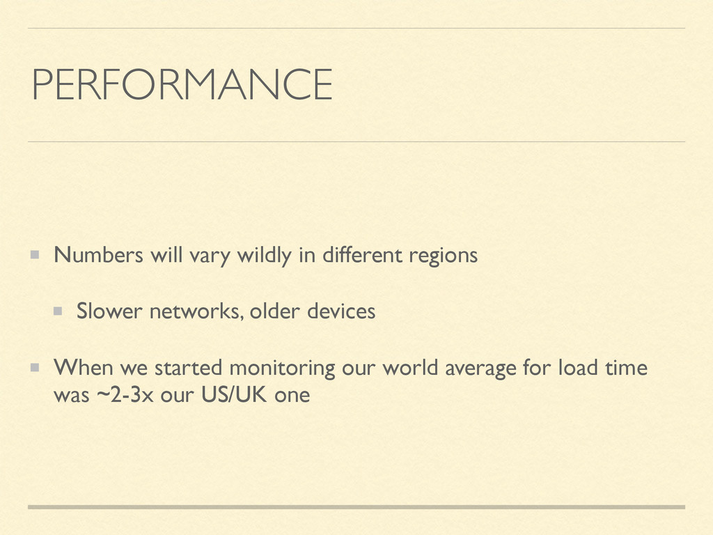 PERFORMANCE Numbers will vary wildly in differe...