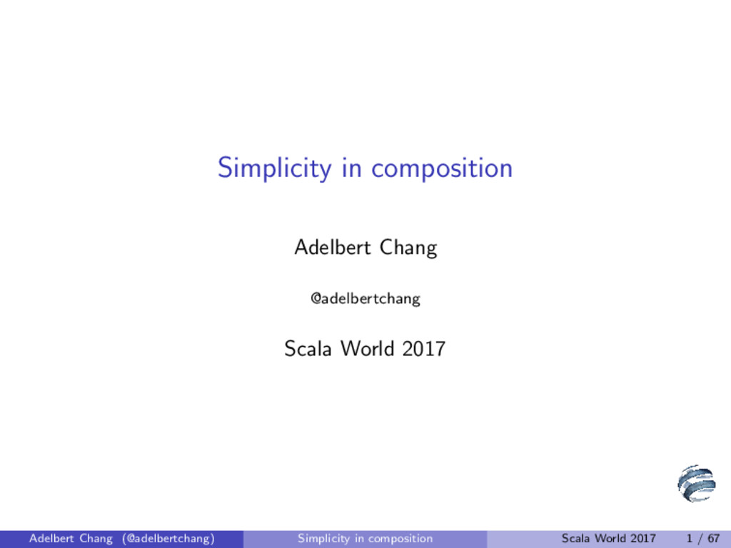 Simplicity in composition Adelbert Chang @adelb...