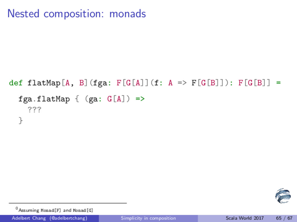 Nested composition: monads def flatMap[A, B](fg...