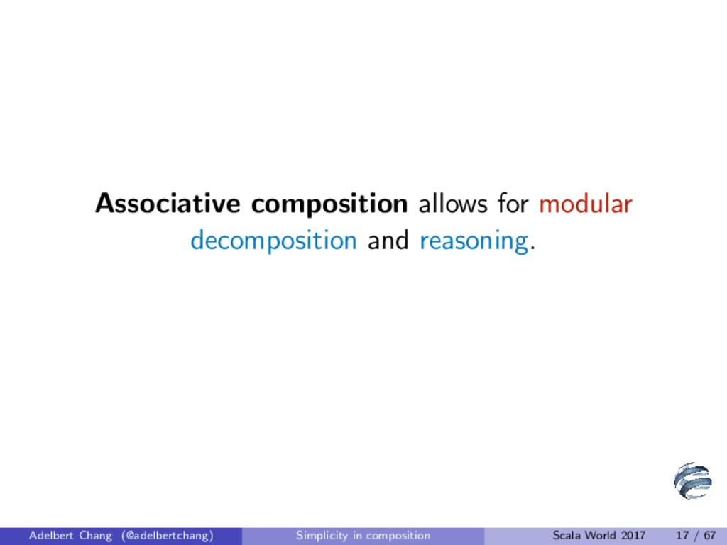 Associative composition allows for modular deco...