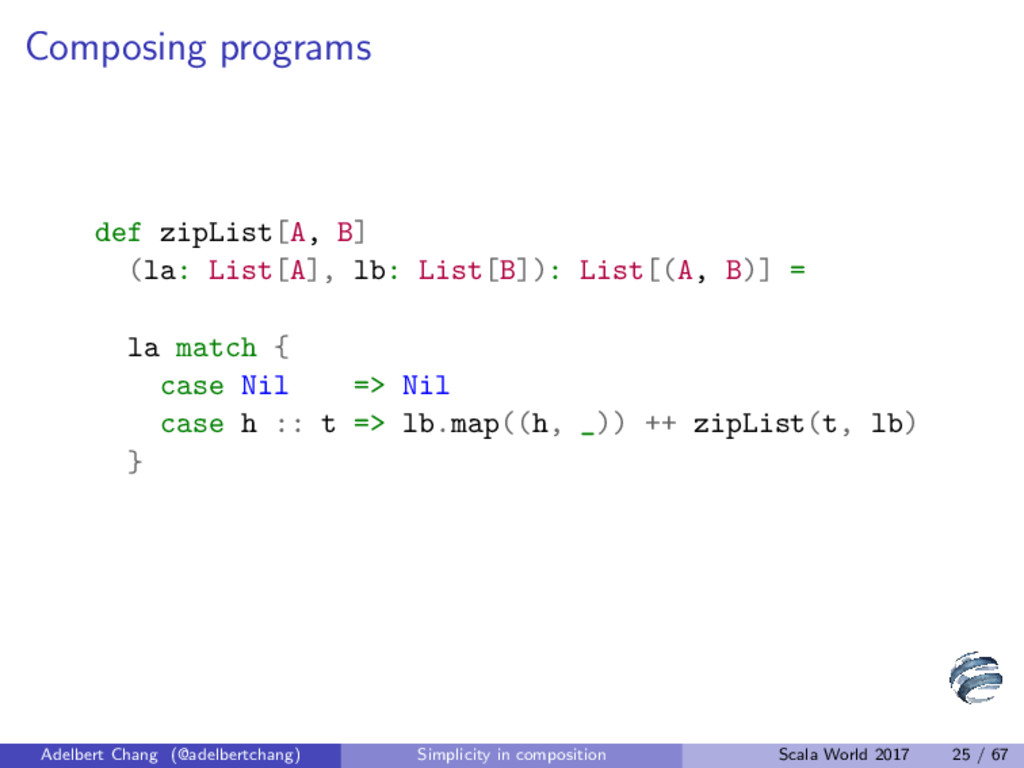 Composing programs def zipList[A, B] (la: List[...