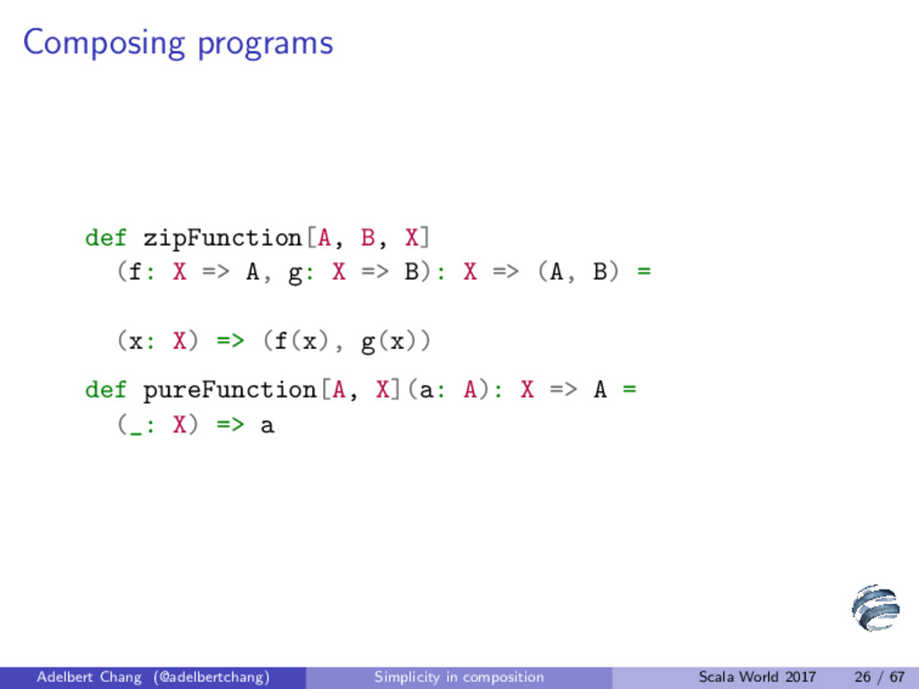 Composing programs def zipFunction[A, B, X] (f:...
