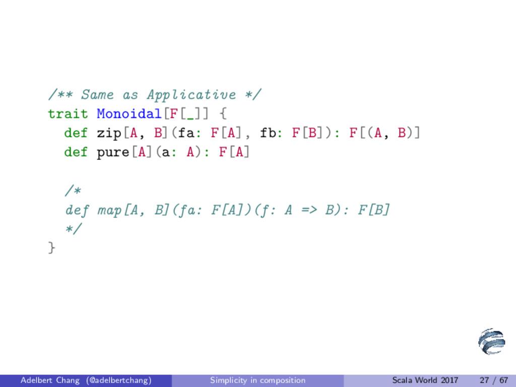 /** Same as Applicative */ trait Monoidal[F[_]]...