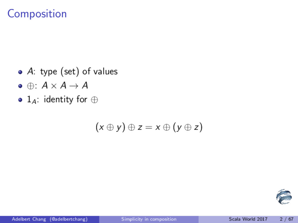 Composition A: type (set) of values ⊕: A × A → ...
