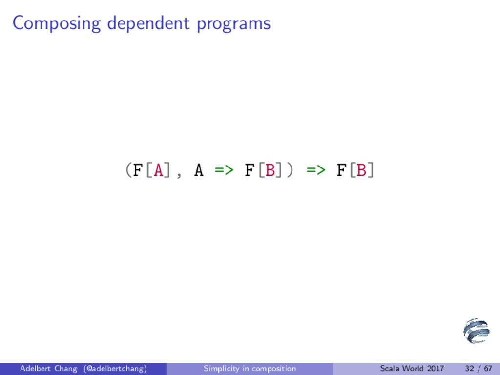 Composing dependent programs (F[A], A => F[B]) ...