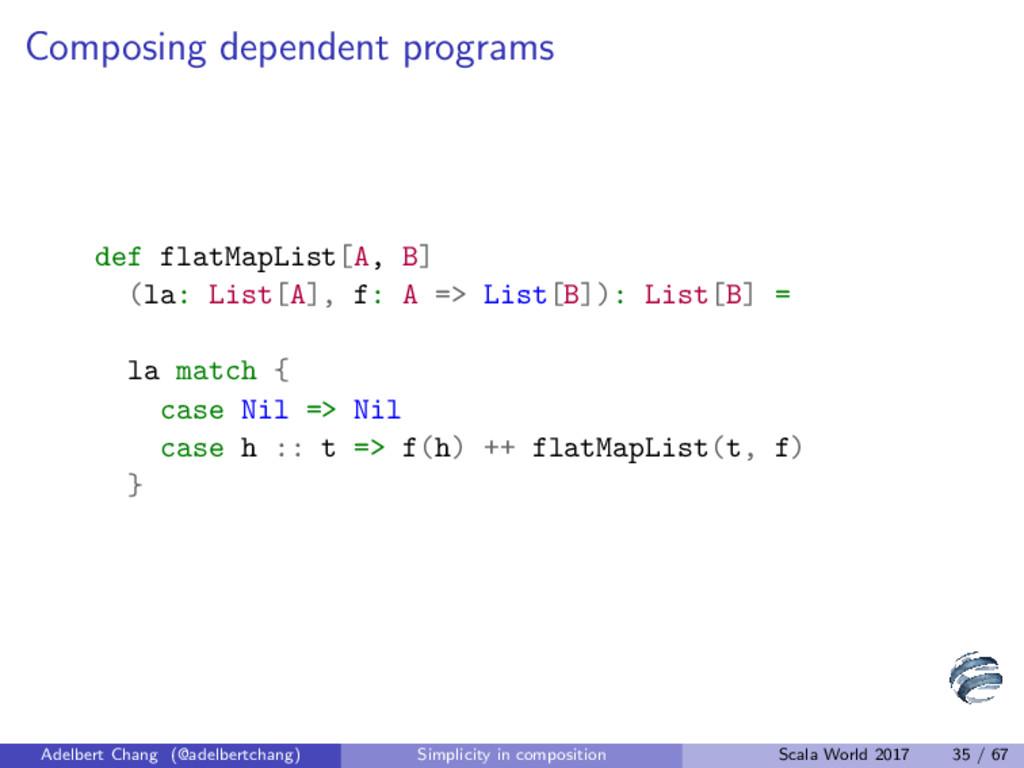 Composing dependent programs def flatMapList[A,...