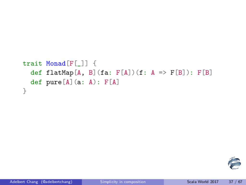 trait Monad[F[_]] { def flatMap[A, B](fa: F[A])...