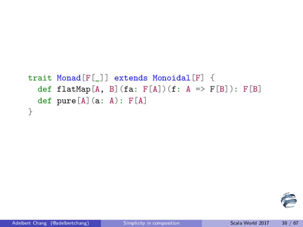trait Monad[F[_]] extends Monoidal[F] { def fla...