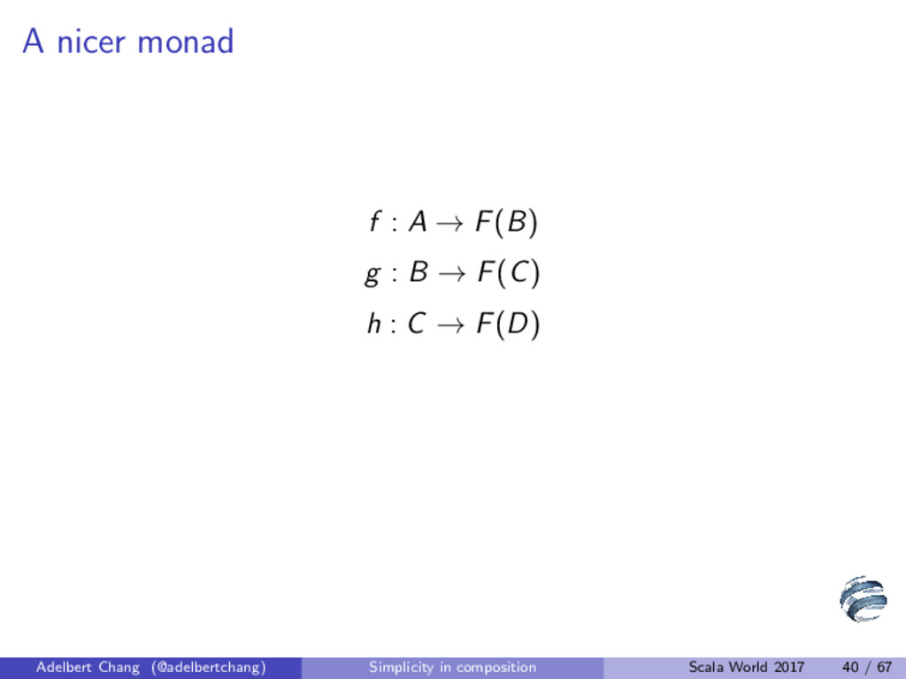 A nicer monad f : A → F(B) g : B → F(C) h : C →...