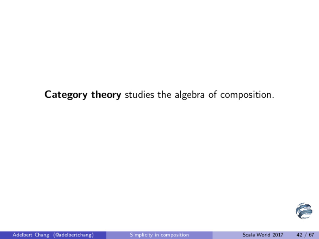 Category theory studies the algebra of composit...
