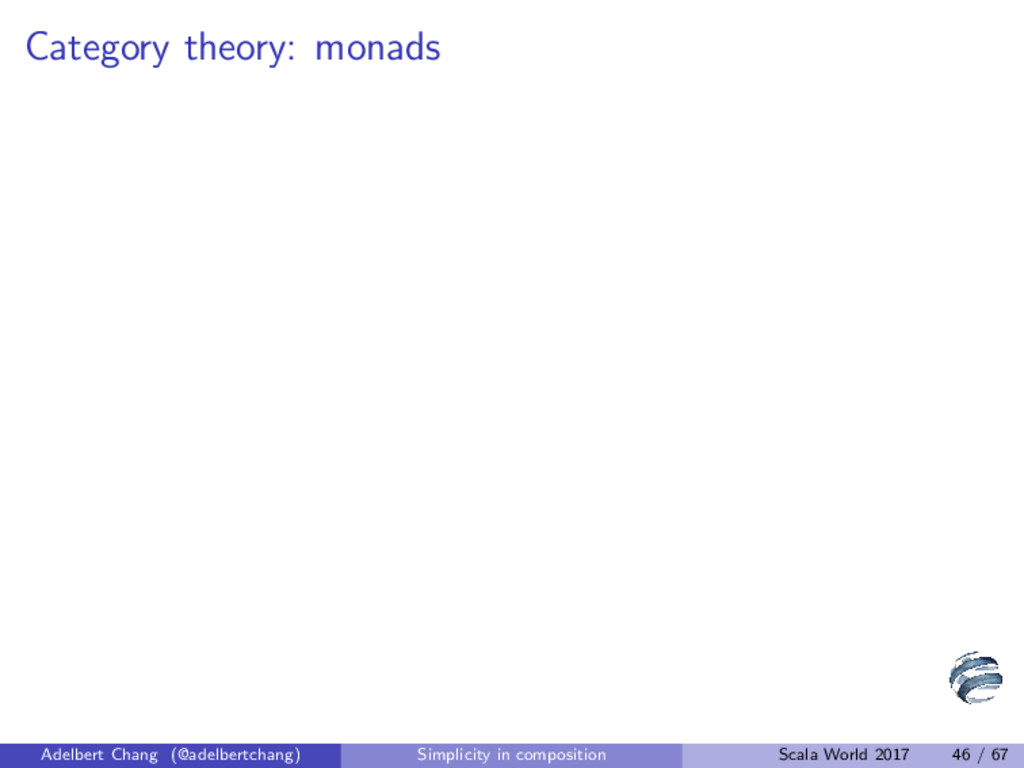 Category theory: monads Adelbert Chang (@adelbe...