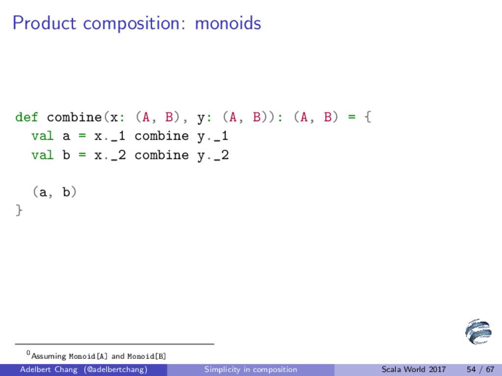 Product composition: monoids def combine(x: (A,...