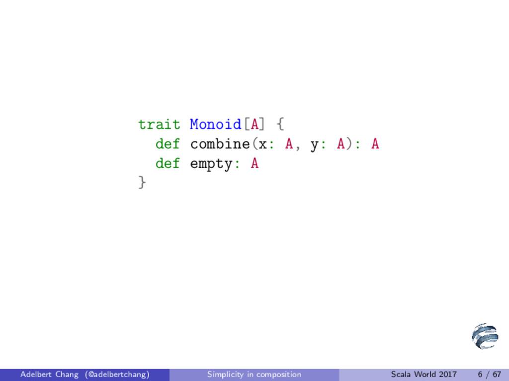 trait Monoid[A] { def combine(x: A, y: A): A de...