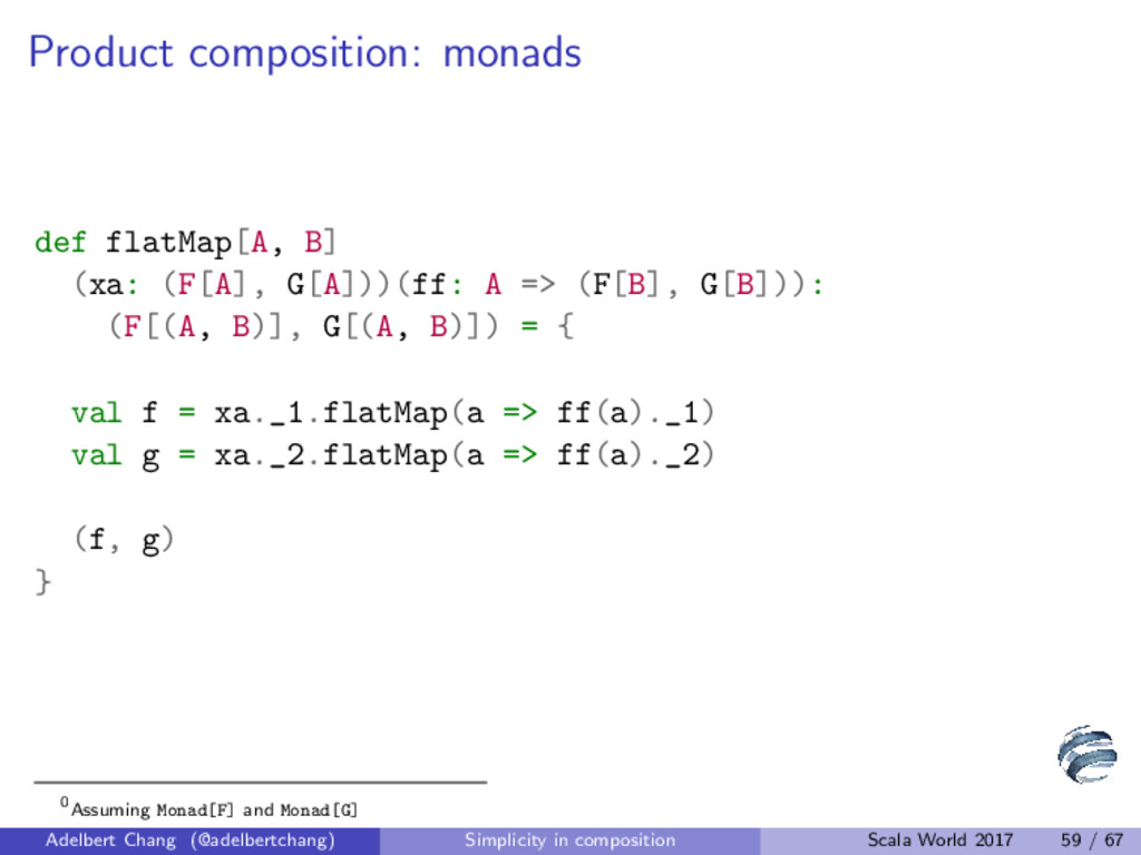 Product composition: monads def flatMap[A, B] (...