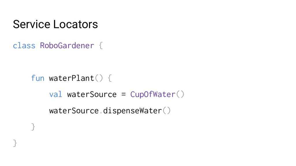 Service Locators class RoboGardener { fun water...