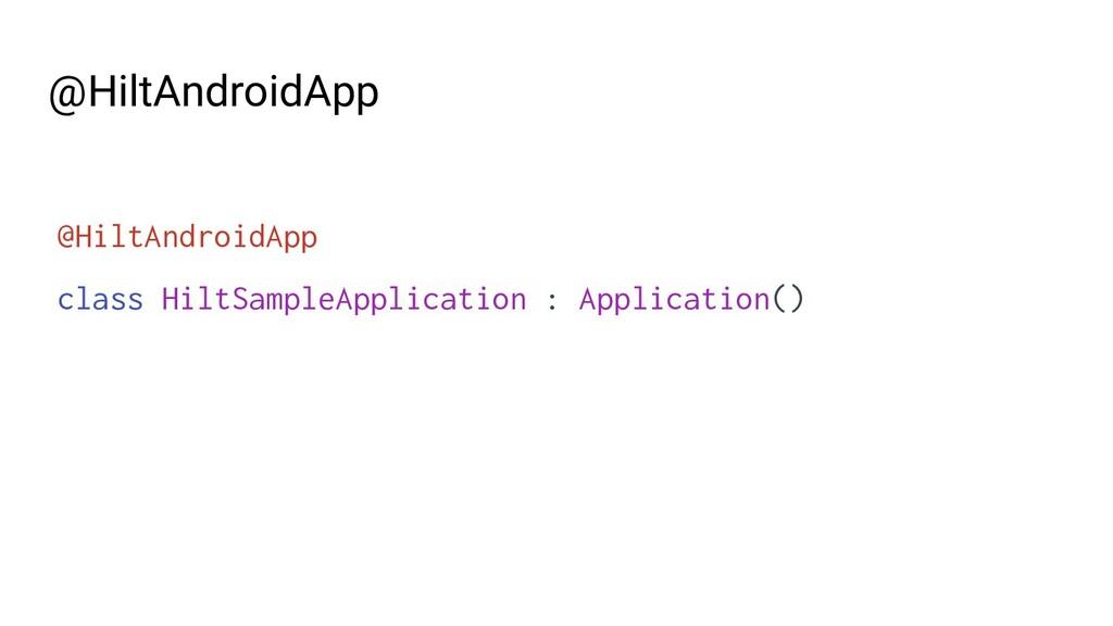 @HiltAndroidApp class HiltSampleApplication : A...