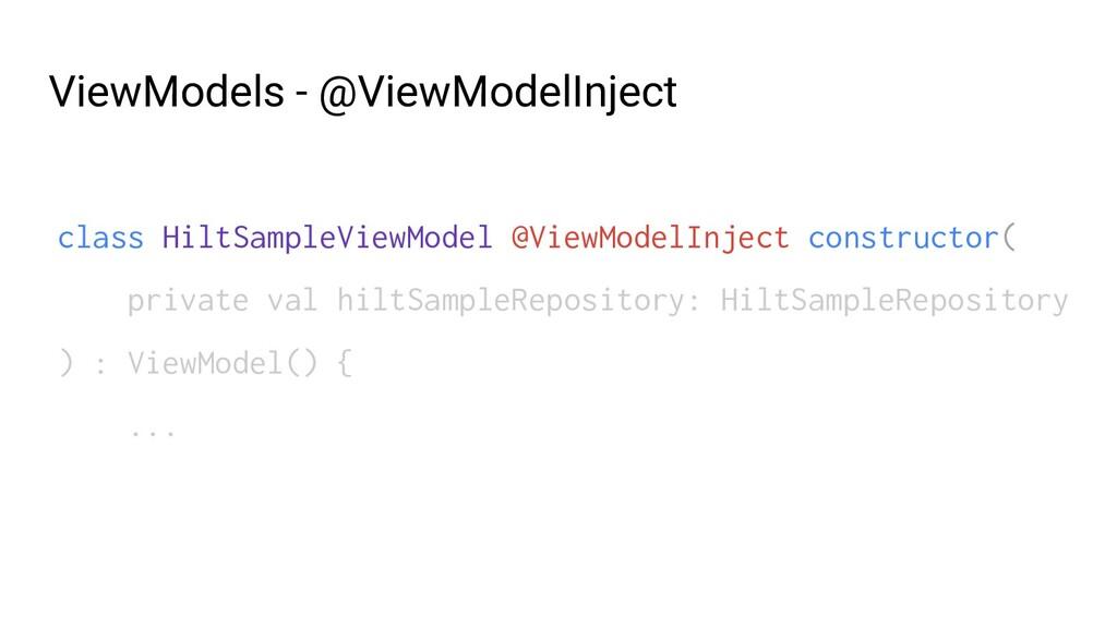 class HiltSampleViewModel @ViewModelInject cons...