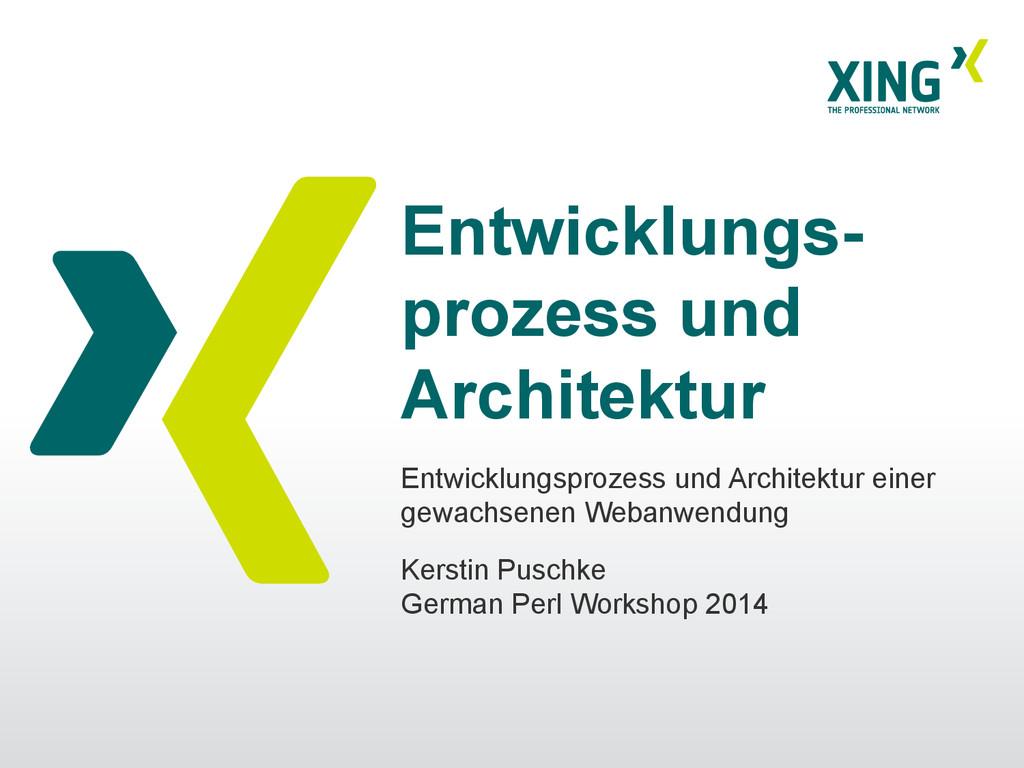 Entwicklungs- prozess und Architektur Entwicklu...