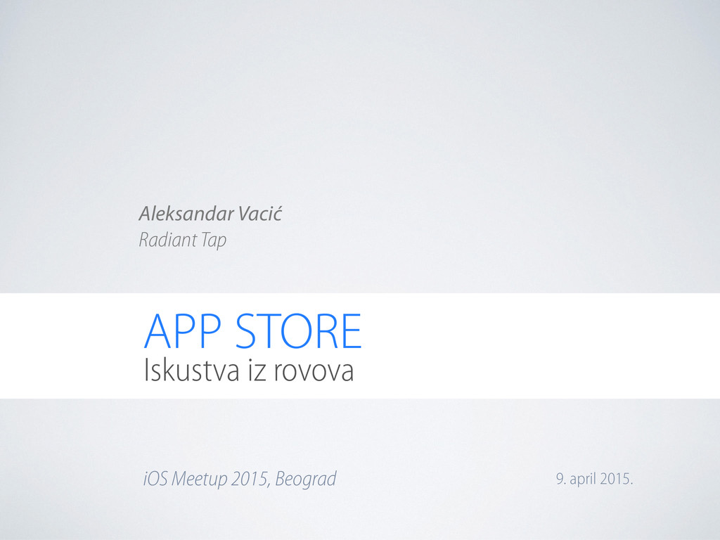 APP STORE Iskustva iz rovova iOS Meetup 2015, B...