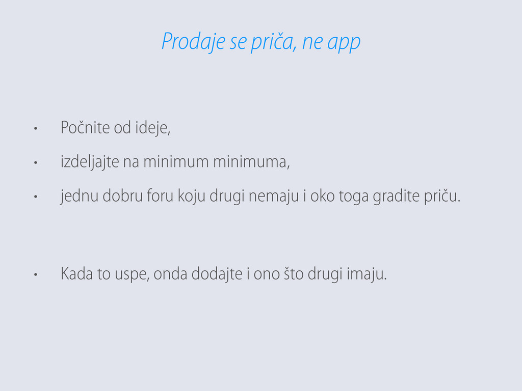 Prodaje se priča, ne app • Počnite od ideje, • ...