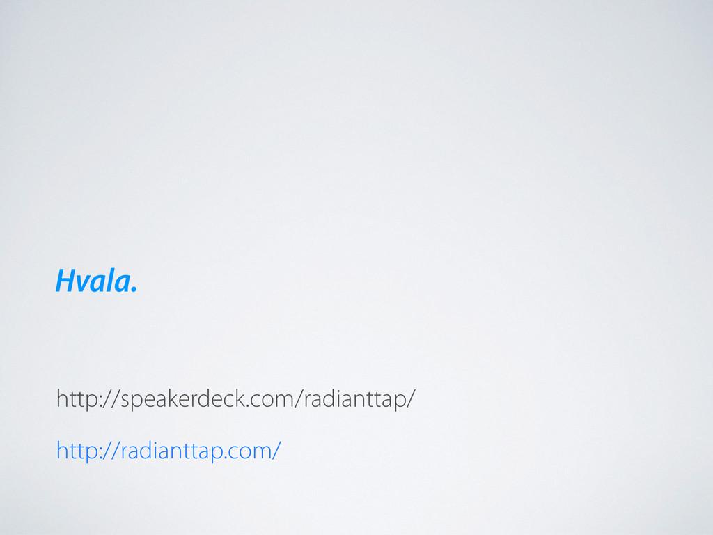 http://speakerdeck.com/radianttap/ Hvala. http:...