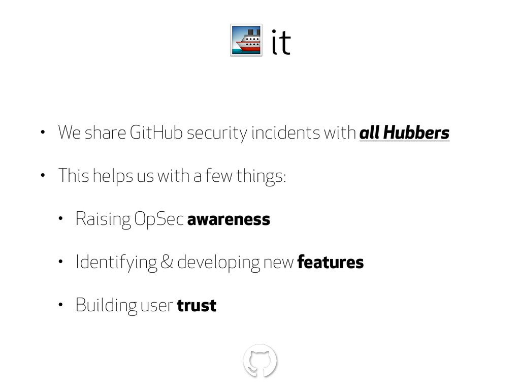 it • We share GitHub security incidents with a...