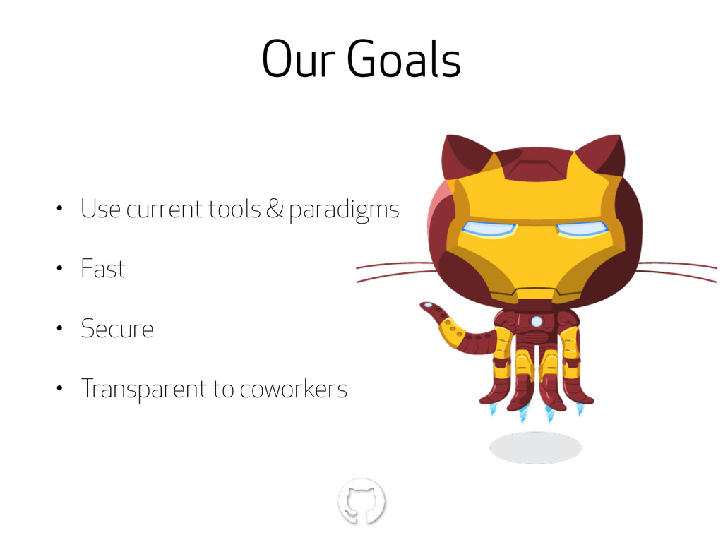 Our Goals • Use current tools & paradigms • Fas...