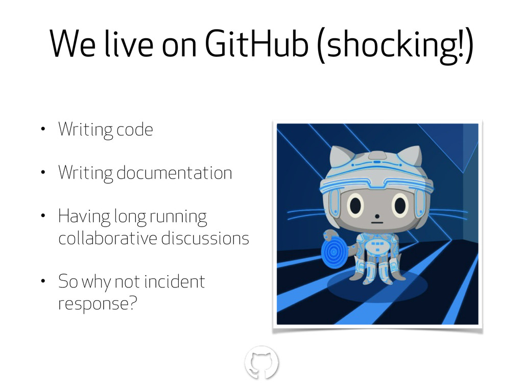 We live on GitHub (shocking!) • Writing code • ...