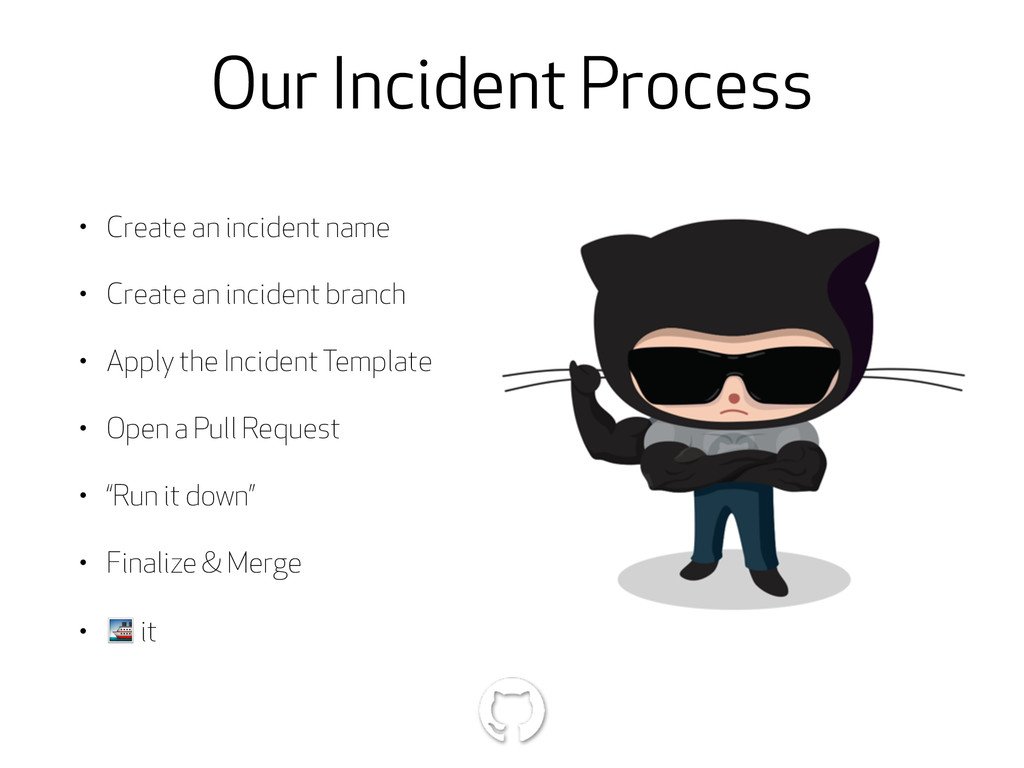 Our Incident Process • Create an incident name ...