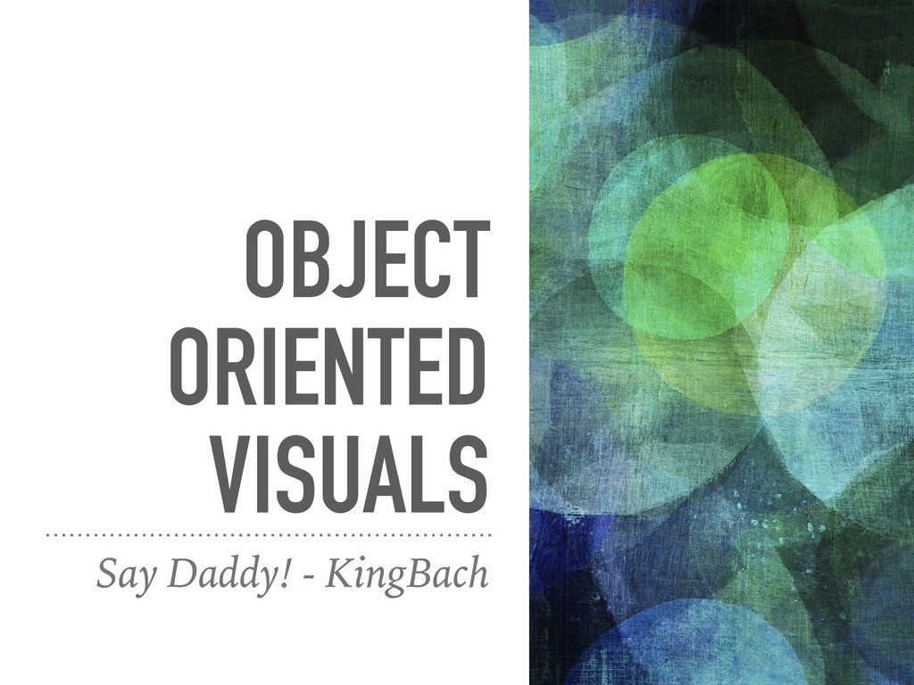 OBJECT ORIENTED VISUALS Say Daddy! - KingBach