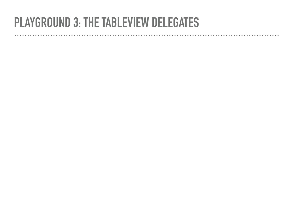 PLAYGROUND 3: THE TABLEVIEW DELEGATES