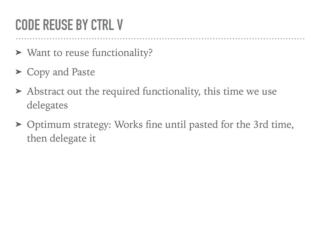 CODE REUSE BY CTRL V ➤ Want to reuse functional...