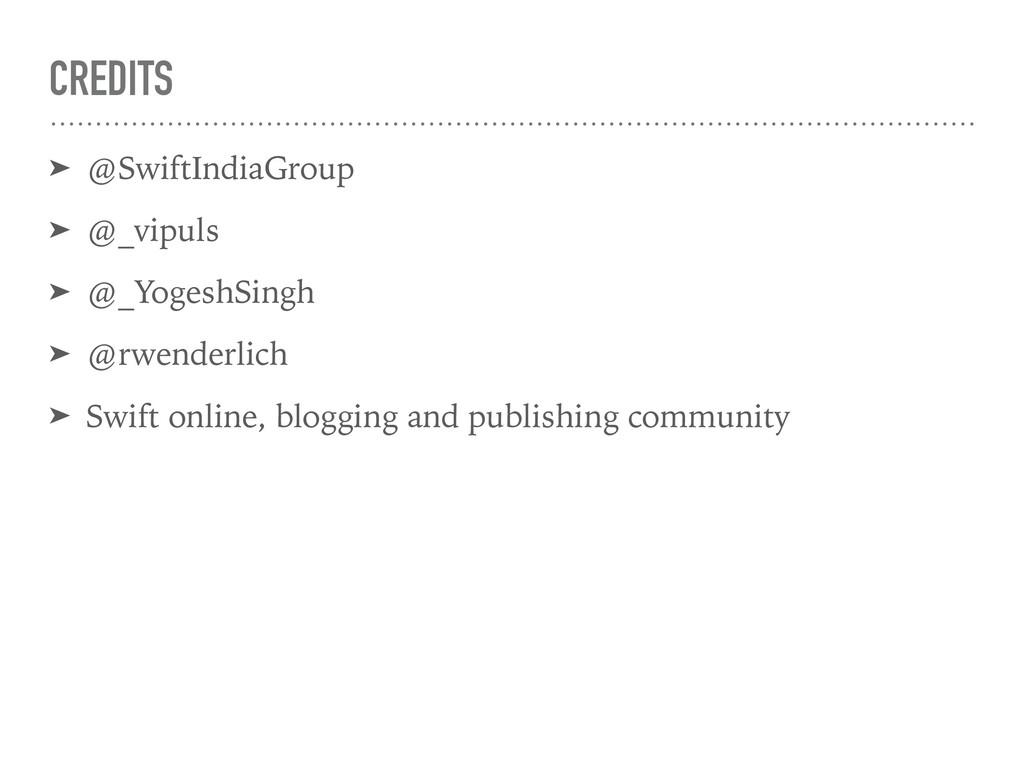 CREDITS ➤ @SwiftIndiaGroup ➤ @_vipuls ➤ @_Yoges...