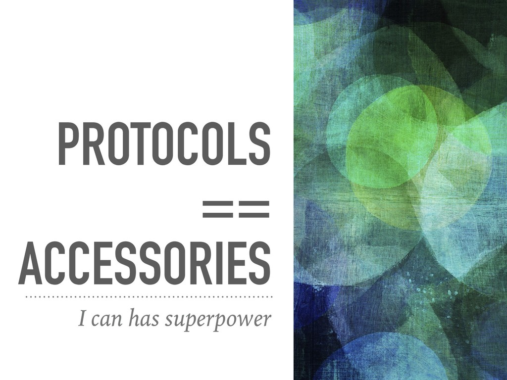 PROTOCOLS == ACCESSORIES I can has superpower