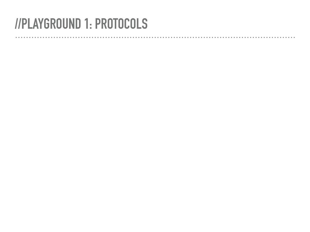 //PLAYGROUND 1: PROTOCOLS