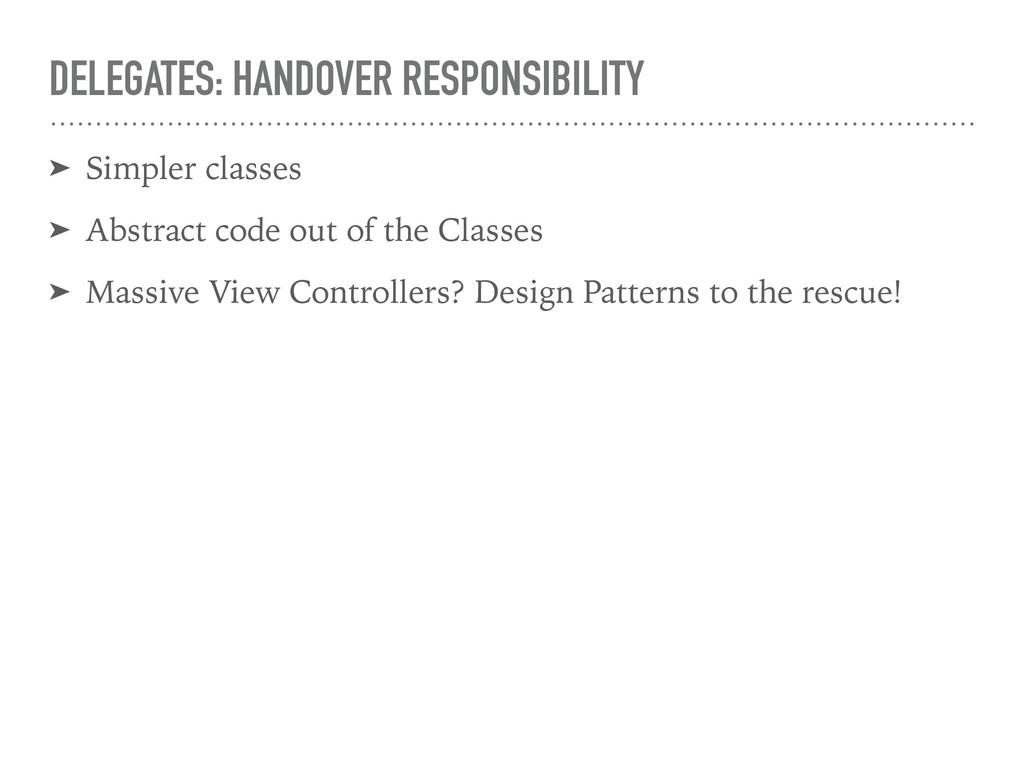 DELEGATES: HANDOVER RESPONSIBILITY ➤ Simpler cl...