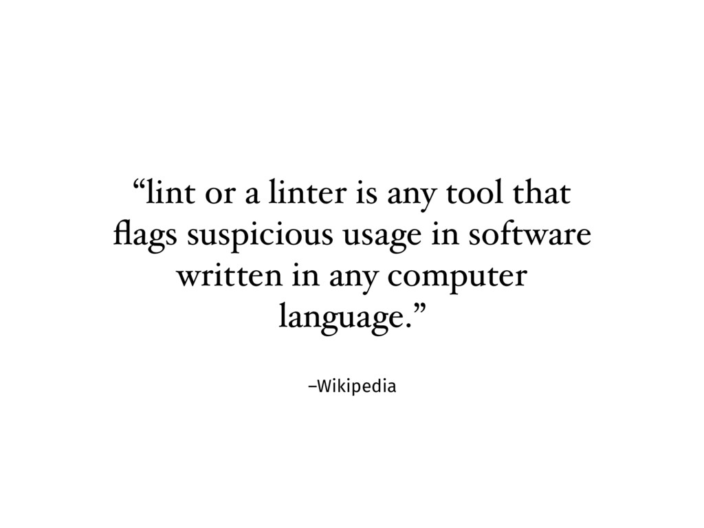 """–Wikipedia """"lint or a linter is any tool that fl..."""