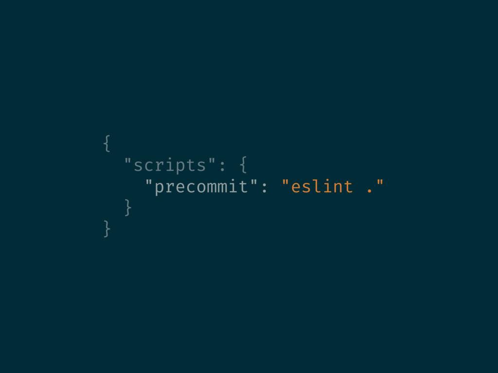 "{ ""scripts"": { ""precommit"": ""eslint ."" } }"
