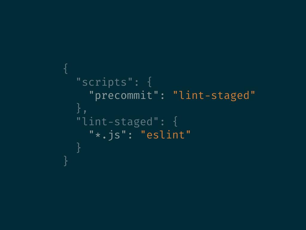 """{ """"scripts"""": { """"precommit"""": """"lint-staged"""" }, """"l..."""