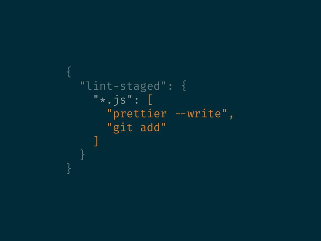 """{ """"lint-staged"""": { """"*.js"""": [ """"prettier --write""""..."""