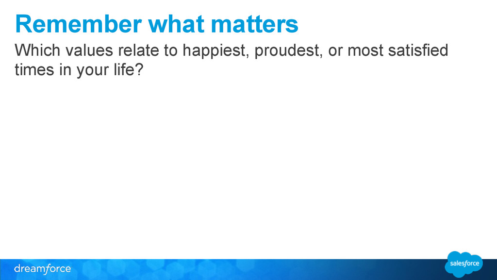 Remember what matters Which values relate to ha...