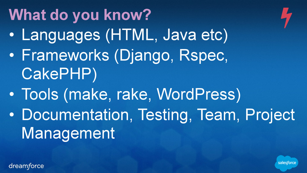 What do you know? • Languages (HTML, Java etc) ...