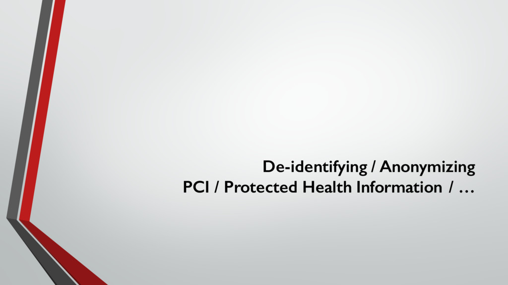 De-identifying / Anonymizing PCI / Protected He...