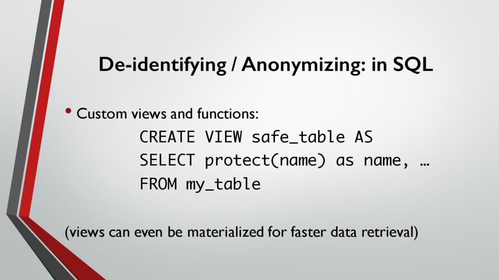 De-identifying / Anonymizing: in SQL • Custom v...