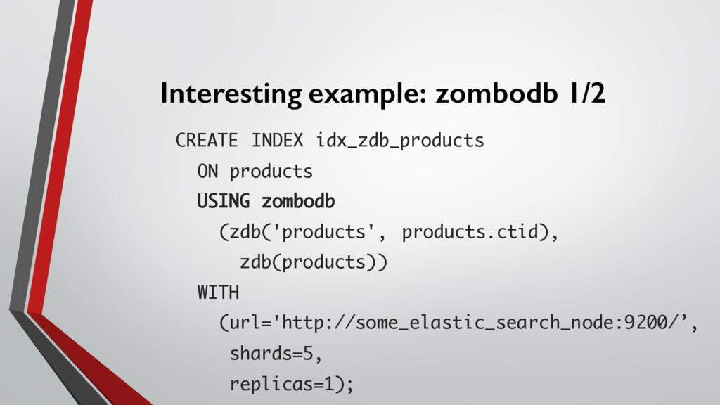 Interesting example: zombodb 1/2 CREATE INDEX i...