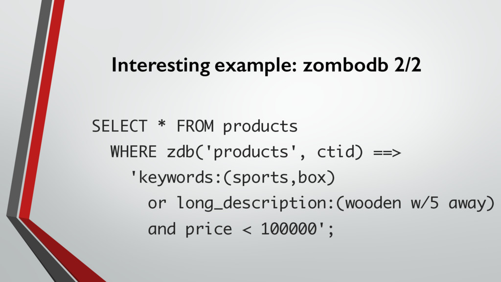 Interesting example: zombodb 2/2 SELECT * FROM ...