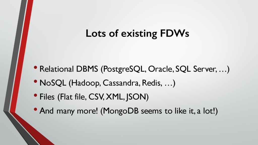 Lots of existing FDWs •Relational DBMS (Postgre...