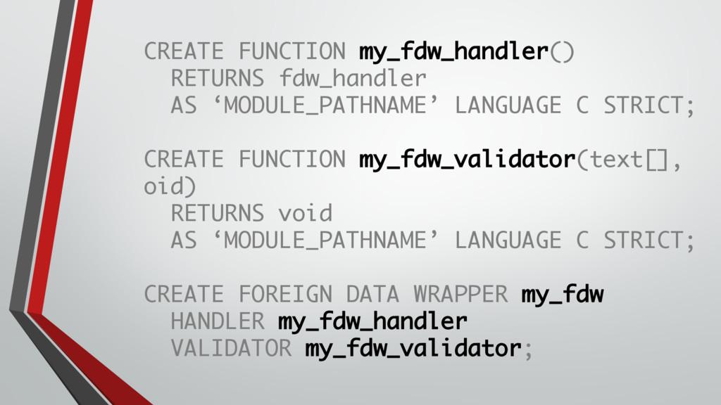 CREATE FUNCTION my_fdw_handler() RETURNS fdw_ha...
