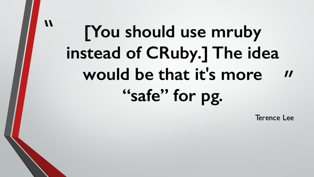 """"""" """" [You should use mruby instead of CRuby.] Th..."""
